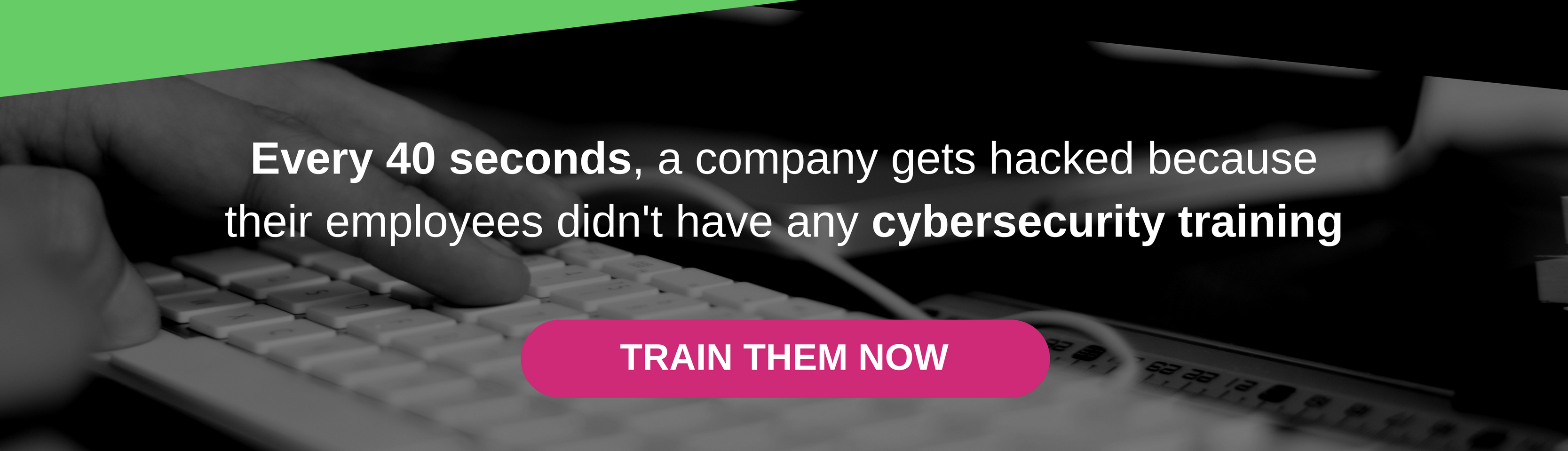 Every 40 seconds, a company gets hacked because their employees didn't have any cybersecurity training - Train them today