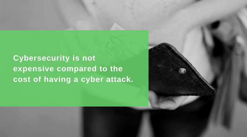Cybersecurity is not expensive compared to the cost of having a cyber attack.